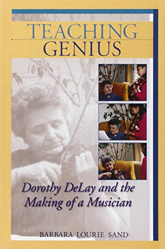 Teaching Genius Dorothy Delay and the Making of a Musician (Softcover)