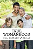 True Womanhood: God's Plan for Happiness and Fulfillment in Marriage, Family, and Work