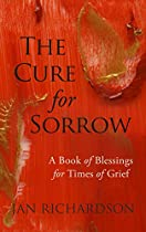 THE CURE FOR SORROW: A BOOK OF BLESSINGS FOR TIMES OF GRIEF