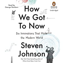 How We Got to Now: Six Innovations That Made the Modern World (       UNABRIDGED) by Steven Johnson Narrated by George Newbern