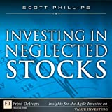 Investing in Neglected Stocks (FT Press Delivers Insights for the Agile Investor)
