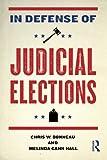 In Defense of Judicial Elections (Controversies in Electoral Democracy and Representation)