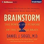 Brainstorm: The Power and Purpose of the Teenage Brain | Daniel J. Siegel
