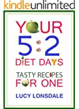 Your 5:2 Diet Days: Tasty Recipes For One