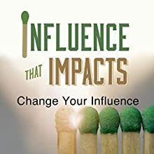 Influence That Impacts: Change Your Influence  by Rick McDaniel Narrated by Rick McDaniel