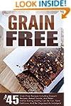 Grain Free: Top 45 Grain Free Recipes...