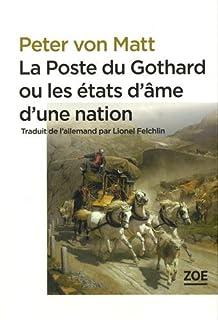 La poste du Gothard ou les états d'âme d'une nation : Promenades dans la Suisse littéraire et politique, Matt, Peter von