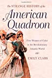 By Emily Clark The Strange History of the American Quadroon: Free Women of Color in the Revolutionary Atlantic Worl (1st Edition)