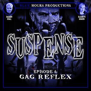 SUSPENSE, Episode 6: Gag Reflex Radio/TV Program
