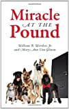 img - for Miracle at the Pound: Teamwork, Leadership, Groups, Dogs, Miracle, Pound, Non-kill pound, Poodle, Great Dane, Mutts, English Sheep Dog book / textbook / text book