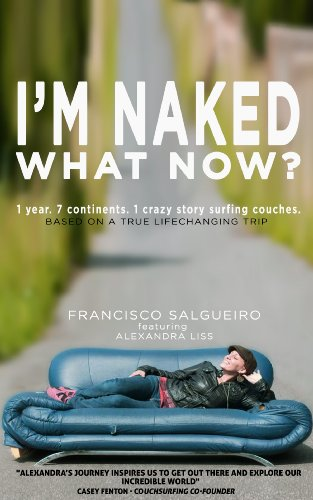 I'm Naked. What Now?: 1 year. 7 continents. 1 crazy story surfing couches.