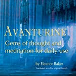 Avanturine: Gems of Thought and Meditatiion for Daily Use | Eleanor Baker