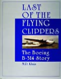 Last of the Flying Clippers: The Boeing B-314 Story (Schiffer Military History)