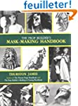 The Prop Builder's Mask-Making Handbook