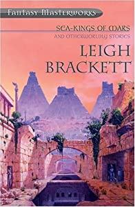 Sea Kings of Mars and Otherwordly Stories (Fantasy Masterworks) by Leigh Brackett