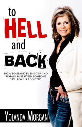 To Hell and Back: How to Stand in the Gap and Remain Sane When Someone You Love Is Addicted