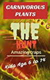 Carnivorous Plants : The Hunt. A one way ticket to the death!: Extraordinary genius traps you need to see (Pitfall traps, Flypaper traps, Snap traps,Bladder ... traps, carnivorous plants books for kids)
