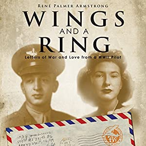 Wings and a Ring: Letters of War and Love from a WWII Pilot | [Rene' Palmer Armstrong]