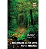 img - for { [ THE BRIGHT DAY IS DONE ] } Johnstone, Carole ( AUTHOR ) Jul-01-2014 Paperback book / textbook / text book
