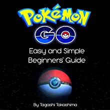 Pokemon Go: Easy and Simple Beginners' Guide Audiobook by Tagashi Takashima Narrated by Austin Newman