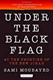 Under the Black Flag: At the Frontier of the New Jihad