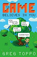 The Game Believes in You: How Digital Play Can Make Our Kids Smarter Front Cover