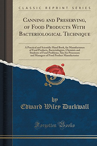 Canning and Preserving, of Food Products With Bacteriological Technique: A Practical and Scientific Hand Book, for Manufacturers of Food Products, ... Processors and Managers of Food Product Ma by Edward Wiley Duckwall