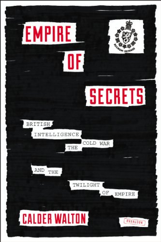 Empire of Secrets: British Intelligence, the Cold War, and the Twilight of Empire PDF