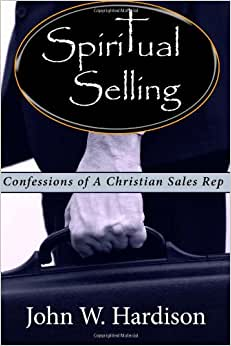 Spiritual Selling: Confessions Of A Christian Sales Rep