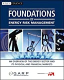 img - for Foundations of Energy Risk Management: An Overview of the Energy Sector and Its Physical and Financial Markets book / textbook / text book