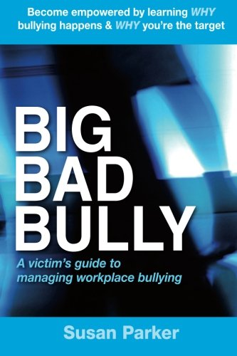Big Bad Bully: A victim's guide to managing workplace bullying (Volume 1) PDF