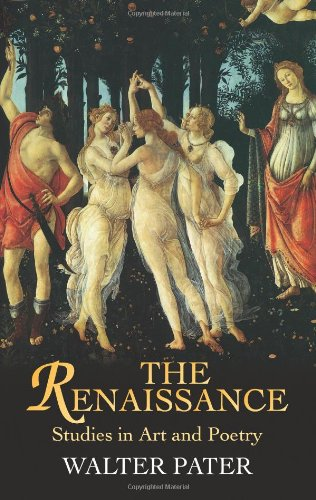 The Renaissance: Studies in Art and Poetry (Dover Books on Art, Art History)