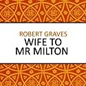 Wife to Mr Milton (       UNABRIDGED) by Robert Graves Narrated by Karen Cass