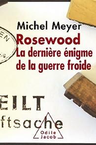 Rosewood : La dernière énigme de la guerre froide par Michel Meyer (II)