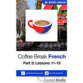 Coffee Break French 3: Lessons 11-15 - Learn French in your coffee break (English Edition)