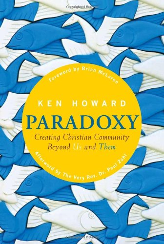 Paradoxy: Creating Christian Community beyond Us and Them, Ken Howard
