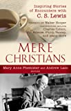 Mere Christians: Inspiring Stories of Encounters with C.S.Lewis