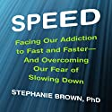 Speed: Facing Our Addiction to Fast and Faster - and Overcoming Our Fear of Slowing Down (       UNABRIDGED) by Stephanie Brown PhD Narrated by Karen Saltus