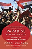Paradise Beneath Her Feet: How Women Are Transforming the Middle East (Council on Foreign Relations Books (Random House))