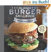Das ultimative Burger-Grillbuch: Mit und ohne Fleisch