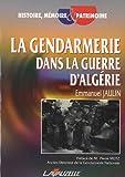 echange, troc Emmanuel JAULIN - La Gendarmerie en Guerre d'Algérie