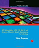 Video Over IP: IPTV, Internet Video, H.264, P2P, Web TV, and Streaming: A Complete Guide to Understanding the Technology (Focal Press Media Technology Professional)