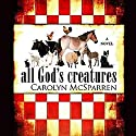 All God's Creatures Audiobook by Carolyn McSparren Narrated by Erin Novotny