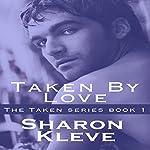 Taken by Love: Taken Series, Book 1   Sharon Kleve