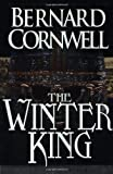 The Winter King: A Novel of Arthur (Warlord Chronicles) Bernard Cornwell