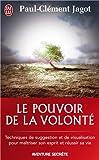 echange, troc Paul-Clément Jagot - Le pouvoir de la volonté - Techniques de suggestion et de visualisation pour maîtriser son esprit et réussir sa vie