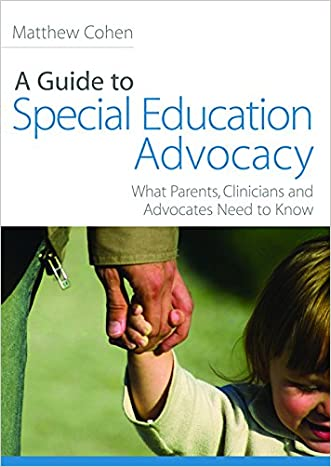 A Guide to Special Education Advocacy: What Parents, Clinicians and Advocates Need to Know
