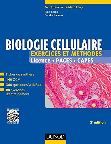 Biologie cellulaire : exercices et méthodes : licence, PACES, CAPES / Pierre Rigo,... Sandra Racano,... ; sous la direction de Marc Thiry,....- Malakoff : Dunod , DL 2016, cop. 2016