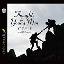 Thoughts for Young Men Audiobook by J. C. Ryle Narrated by Grover Gardner