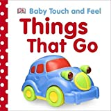 Dk Things That Go (Baby Touch and Feel)